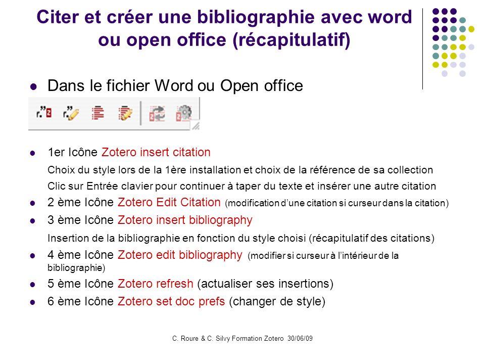 C. Roure & C. Silvy Formation Zotero 30/06/09 Citer et créer une bibliographie avec word ou open office (récapitulatif) Dans le fichier Word ou Open o