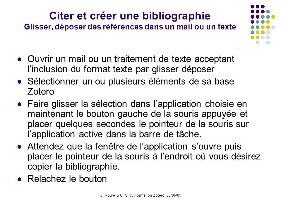 C. Roure & C. Silvy Formation Zotero 30/06/09 Citer et créer une bibliographie Glisser, déposer des références dans un mail ou un texte Ouvrir un mail