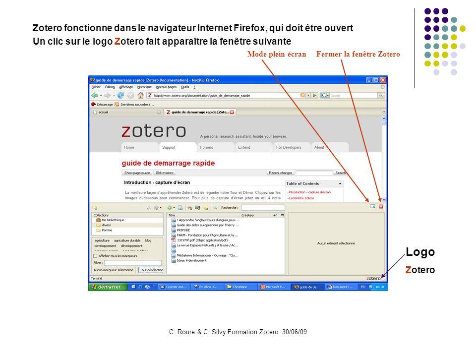 C. Roure & C. Silvy Formation Zotero 30/06/09 Zotero fonctionne dans le navigateur Internet Firefox, qui doit être ouvert Un clic sur le logo Zotero f