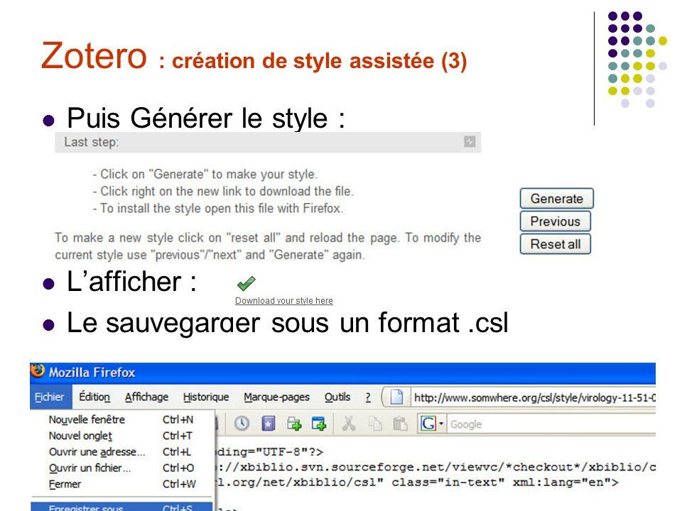 C. Roure & C. Silvy Formation Zotero 30/06/09 Zotero : création de style assistée (3) Puis Générer le style : Lafficher : Le sauvegarder sous un forma