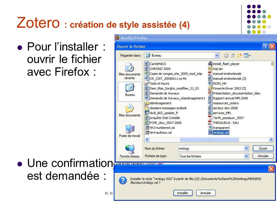 H. Hensens Formation Zotero 30/06/09 Zotero : création de style assistée (4) Pour linstaller : ouvrir le fichier avec Firefox : Une confirmation est d