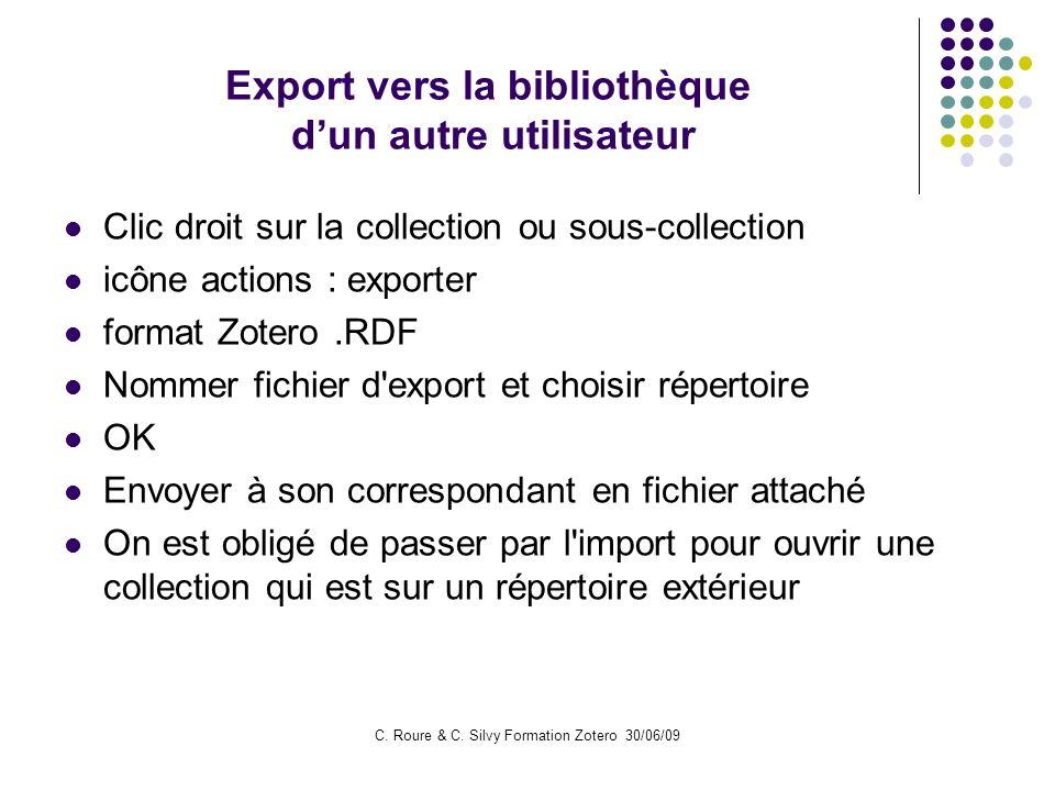 C. Roure & C. Silvy Formation Zotero 30/06/09 Export vers la bibliothèque dun autre utilisateur Clic droit sur la collection ou sous-collection icône