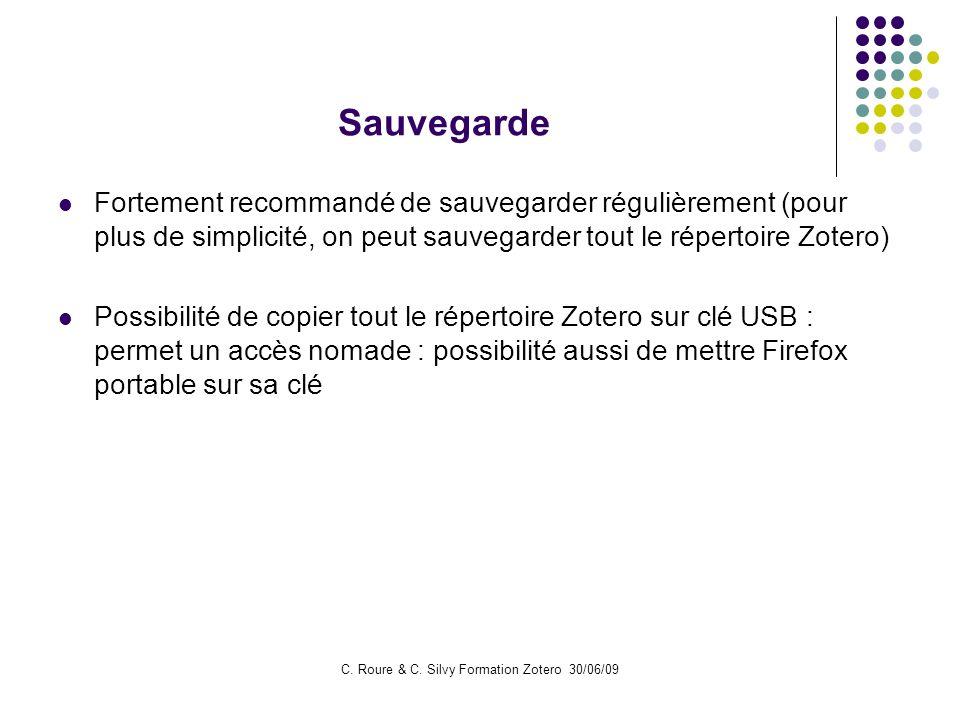 C. Roure & C. Silvy Formation Zotero 30/06/09 Sauvegarde Fortement recommandé de sauvegarder régulièrement (pour plus de simplicité, on peut sauvegard