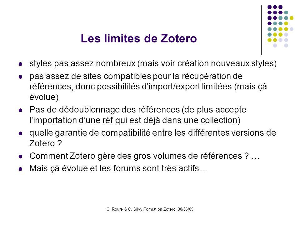 C. Roure & C. Silvy Formation Zotero 30/06/09 Les limites de Zotero styles pas assez nombreux (mais voir création nouveaux styles) pas assez de sites