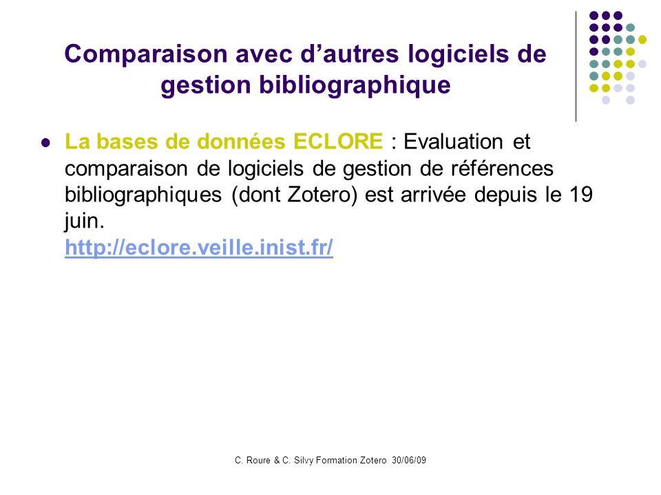 C. Roure & C. Silvy Formation Zotero 30/06/09 Comparaison avec dautres logiciels de gestion bibliographique La bases de données ECLORE : Evaluation et