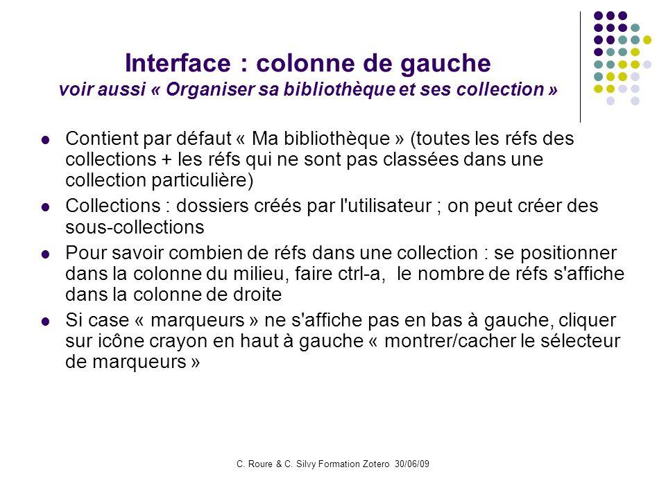 C. Roure & C. Silvy Formation Zotero 30/06/09 Interface : colonne de gauche voir aussi « Organiser sa bibliothèque et ses collection » Contient par dé