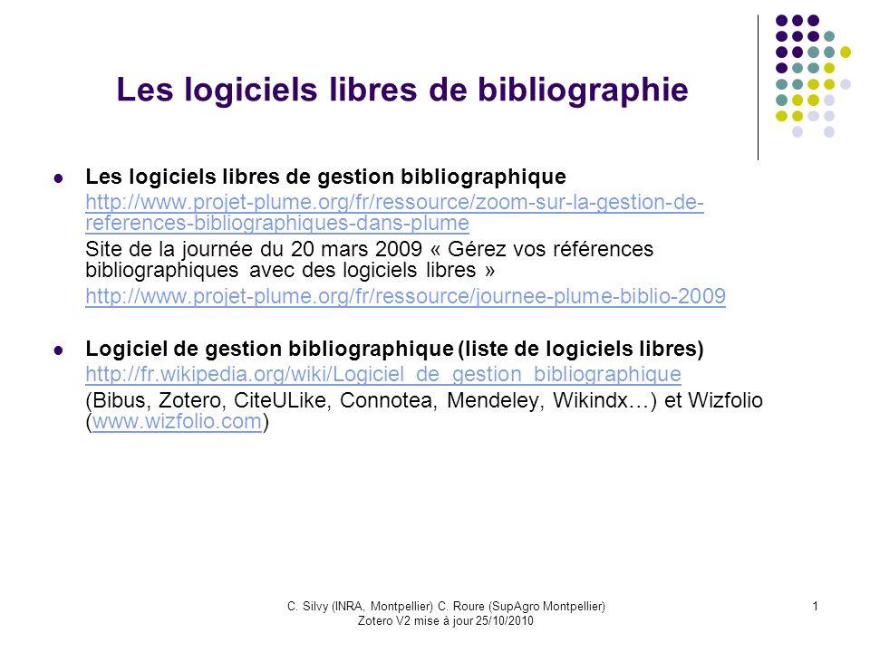 1C. Silvy (INRA, Montpellier) C. Roure (SupAgro Montpellier) Zotero V2 mise à jour 25/10/2010 Les logiciels libres de bibliographie Les logiciels libr