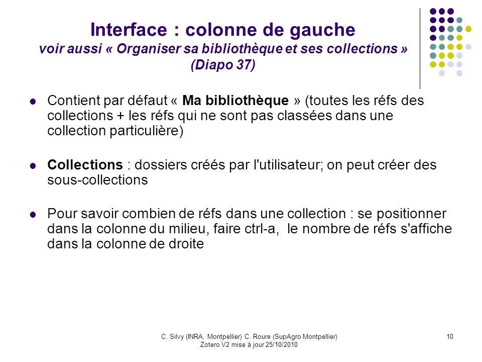 10C. Silvy (INRA, Montpellier) C. Roure (SupAgro Montpellier) Zotero V2 mise à jour 25/10/2010 Interface : colonne de gauche voir aussi « Organiser sa
