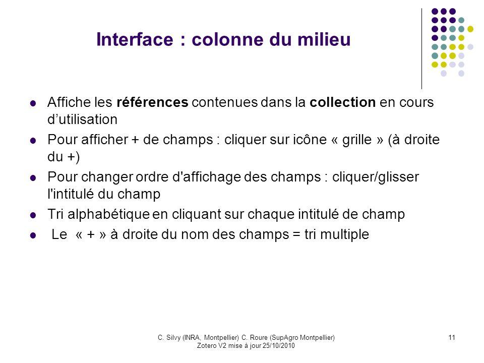 11C. Silvy (INRA, Montpellier) C. Roure (SupAgro Montpellier) Zotero V2 mise à jour 25/10/2010 Interface : colonne du milieu Affiche les références co