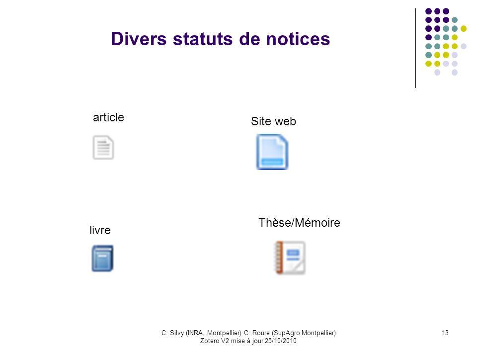 13C. Silvy (INRA, Montpellier) C. Roure (SupAgro Montpellier) Zotero V2 mise à jour 25/10/2010 Divers statuts de notices article Site web livre Thèse/