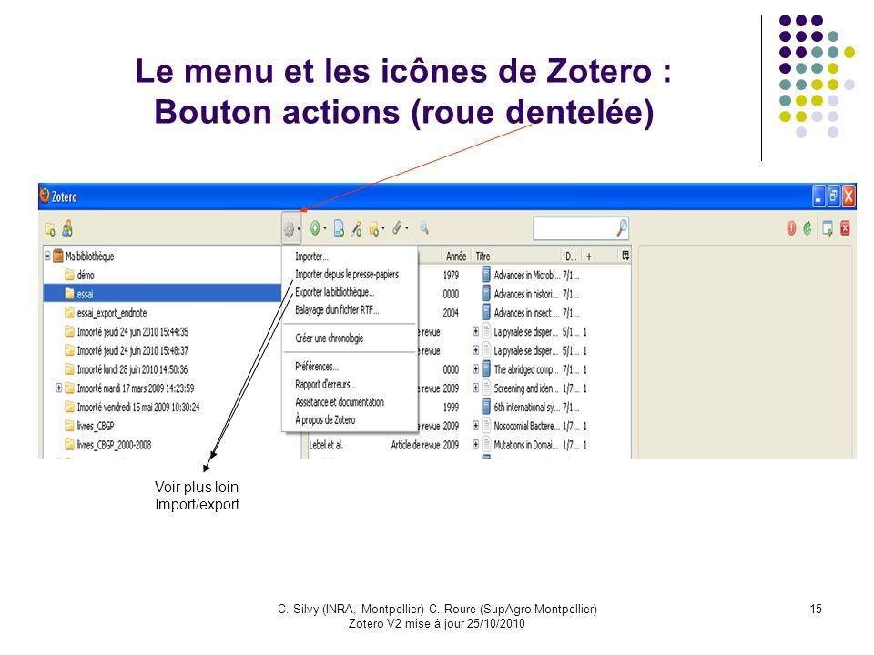 15C. Silvy (INRA, Montpellier) C. Roure (SupAgro Montpellier) Zotero V2 mise à jour 25/10/2010 Le menu et les icônes de Zotero : Bouton actions (roue
