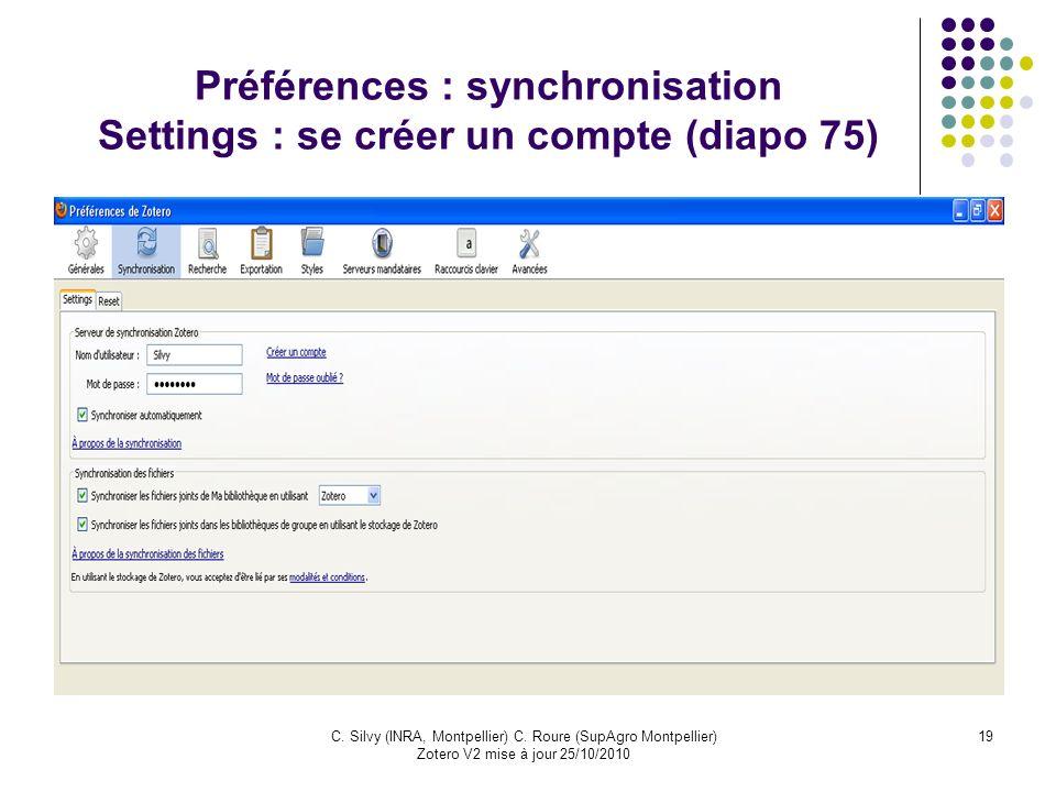 19C. Silvy (INRA, Montpellier) C. Roure (SupAgro Montpellier) Zotero V2 mise à jour 25/10/2010 Préférences : synchronisation Settings : se créer un co