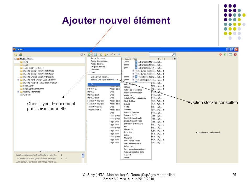 25C. Silvy (INRA, Montpellier) C. Roure (SupAgro Montpellier) Zotero V2 mise à jour 25/10/2010 Ajouter nouvel élément ajou Choisir type de document po