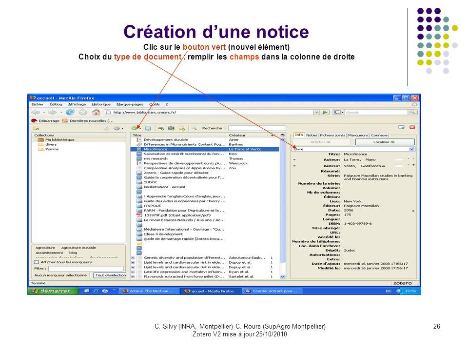 26C. Silvy (INRA, Montpellier) C. Roure (SupAgro Montpellier) Zotero V2 mise à jour 25/10/2010 Création dune notice Clic sur le bouton vert (nouvel él