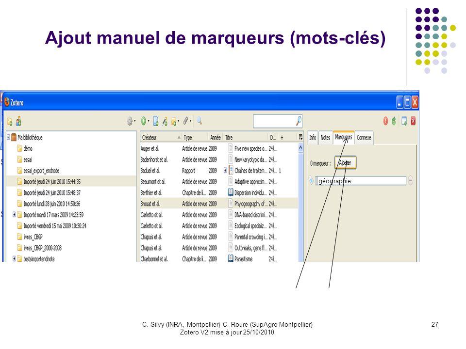 27C. Silvy (INRA, Montpellier) C. Roure (SupAgro Montpellier) Zotero V2 mise à jour 25/10/2010 Ajout manuel de marqueurs (mots-clés) géographie