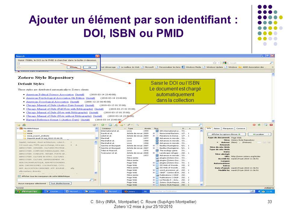 33C. Silvy (INRA, Montpellier) C. Roure (SupAgro Montpellier) Zotero V2 mise à jour 25/10/2010 Ajouter un élément par son identifiant : DOI, ISBN ou P