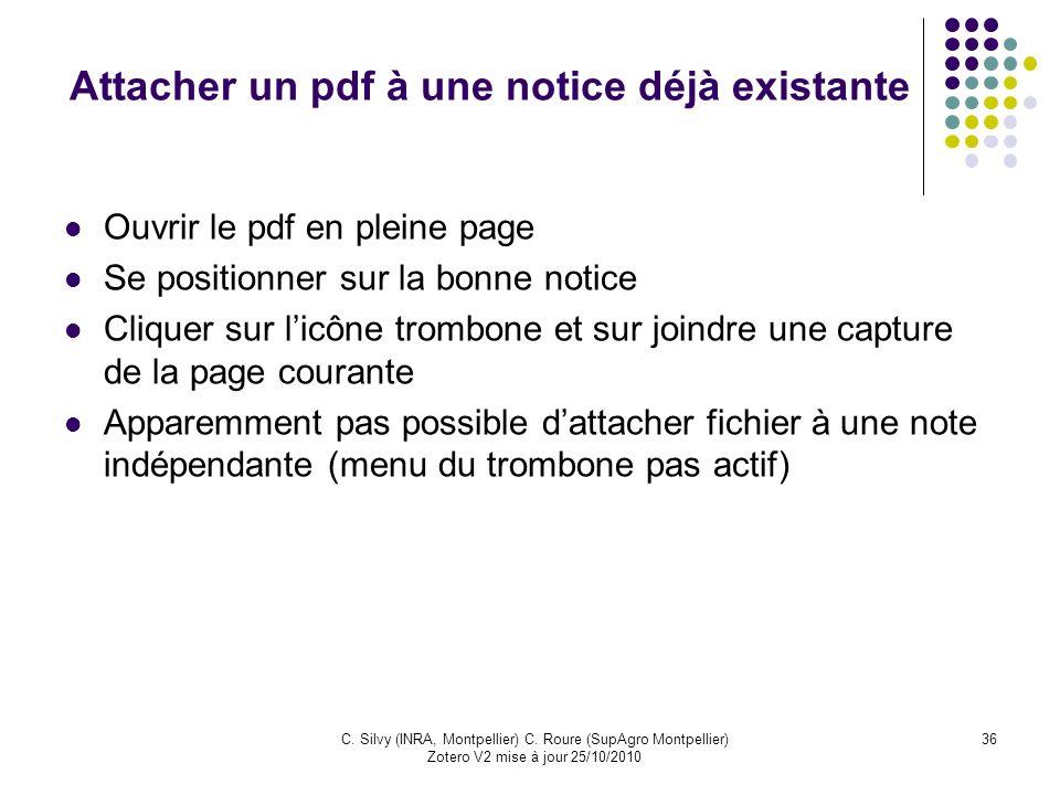 36C. Silvy (INRA, Montpellier) C. Roure (SupAgro Montpellier) Zotero V2 mise à jour 25/10/2010 Attacher un pdf à une notice déjà existante Ouvrir le p