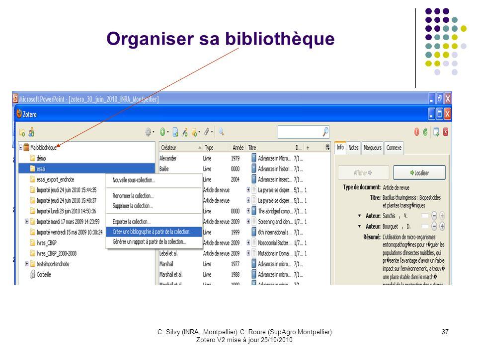 37C. Silvy (INRA, Montpellier) C. Roure (SupAgro Montpellier) Zotero V2 mise à jour 25/10/2010 Organiser sa bibliothèque