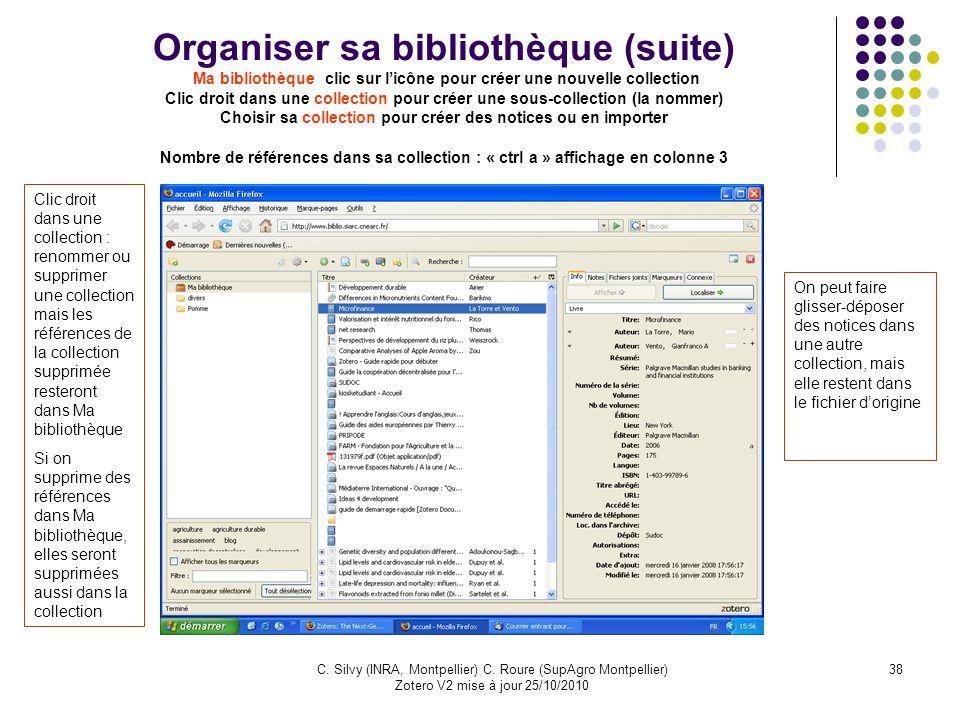 38C. Silvy (INRA, Montpellier) C. Roure (SupAgro Montpellier) Zotero V2 mise à jour 25/10/2010 Organiser sa bibliothèque (suite) Ma bibliothèque clic