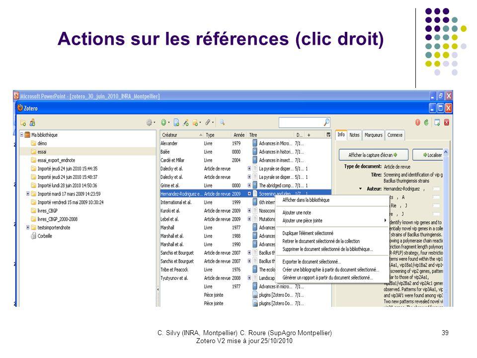 39C. Silvy (INRA, Montpellier) C. Roure (SupAgro Montpellier) Zotero V2 mise à jour 25/10/2010 Actions sur les références (clic droit)