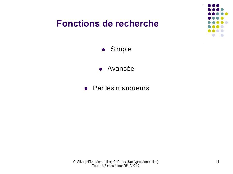 41C. Silvy (INRA, Montpellier) C. Roure (SupAgro Montpellier) Zotero V2 mise à jour 25/10/2010 Fonctions de recherche Simple Avancée Par les marqueurs