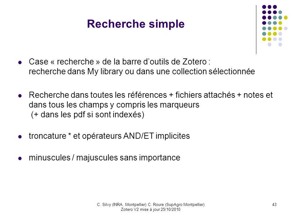 43C. Silvy (INRA, Montpellier) C. Roure (SupAgro Montpellier) Zotero V2 mise à jour 25/10/2010 Recherche simple Case « recherche » de la barre doutils