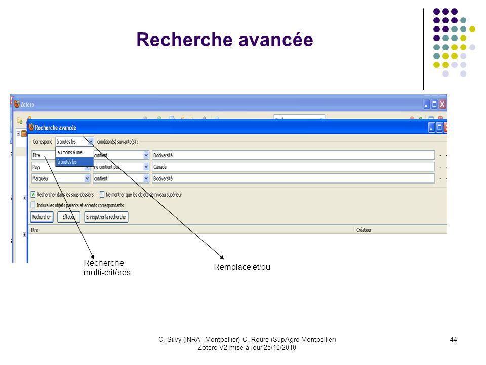44C. Silvy (INRA, Montpellier) C. Roure (SupAgro Montpellier) Zotero V2 mise à jour 25/10/2010 Recherche avancée Recherche multi-critères Remplace et/
