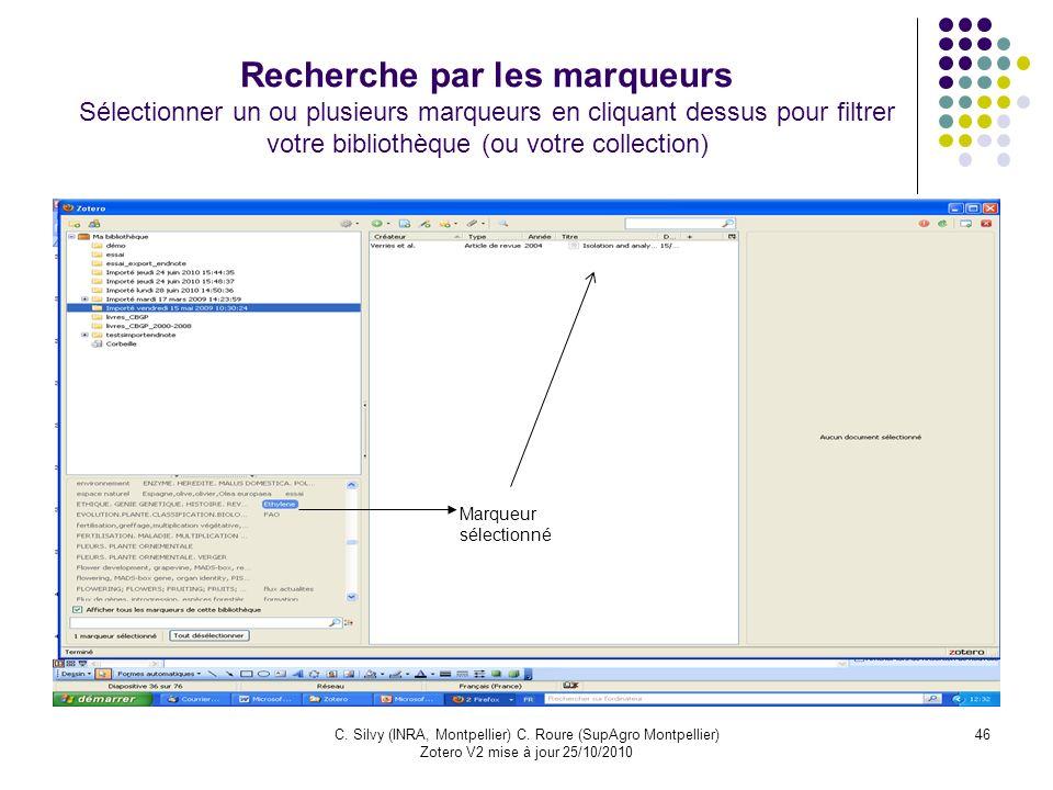 46C. Silvy (INRA, Montpellier) C. Roure (SupAgro Montpellier) Zotero V2 mise à jour 25/10/2010 Recherche par les marqueurs Sélectionner un ou plusieur