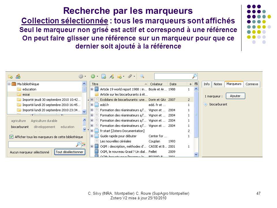 47C. Silvy (INRA, Montpellier) C. Roure (SupAgro Montpellier) Zotero V2 mise à jour 25/10/2010 Recherche par les marqueurs Collection sélectionnée : t