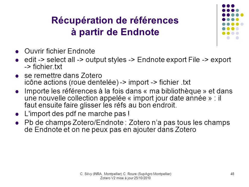48C. Silvy (INRA, Montpellier) C. Roure (SupAgro Montpellier) Zotero V2 mise à jour 25/10/2010 Récupération de références à partir de Endnote Ouvrir f