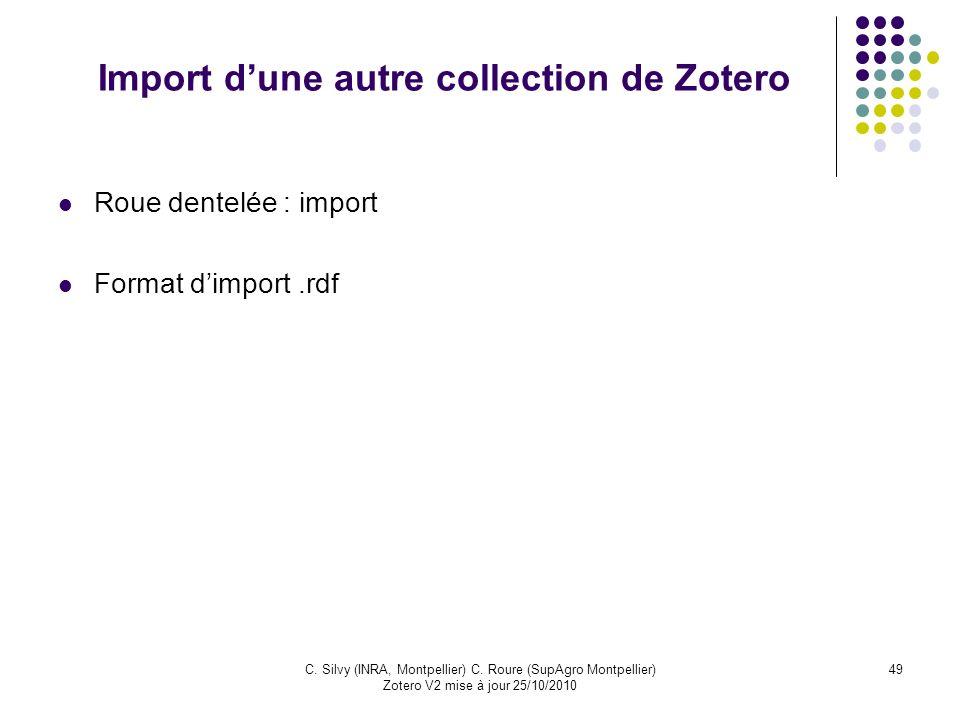 49C. Silvy (INRA, Montpellier) C. Roure (SupAgro Montpellier) Zotero V2 mise à jour 25/10/2010 Import dune autre collection de Zotero Roue dentelée :