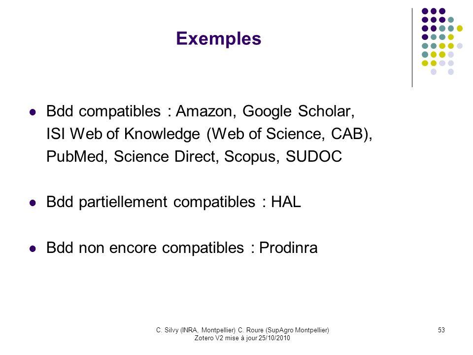 53C. Silvy (INRA, Montpellier) C. Roure (SupAgro Montpellier) Zotero V2 mise à jour 25/10/2010 Exemples Bdd compatibles : Amazon, Google Scholar, ISI