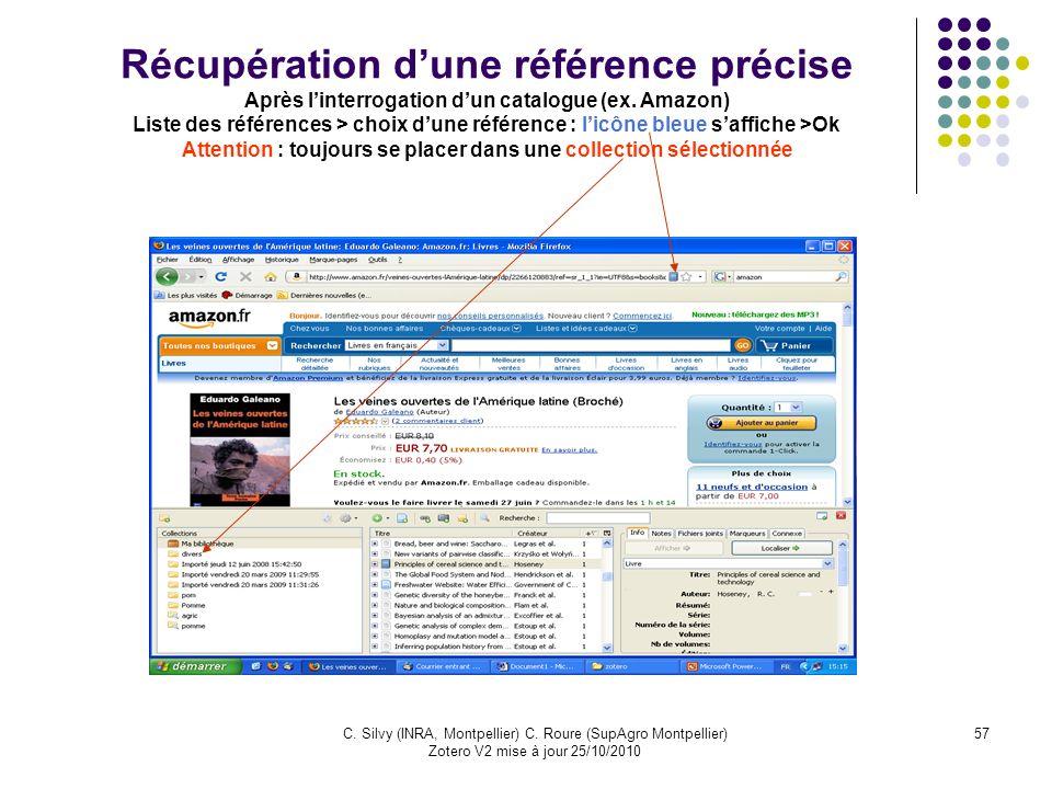 57C. Silvy (INRA, Montpellier) C. Roure (SupAgro Montpellier) Zotero V2 mise à jour 25/10/2010 Récupération dune référence précise Après linterrogatio