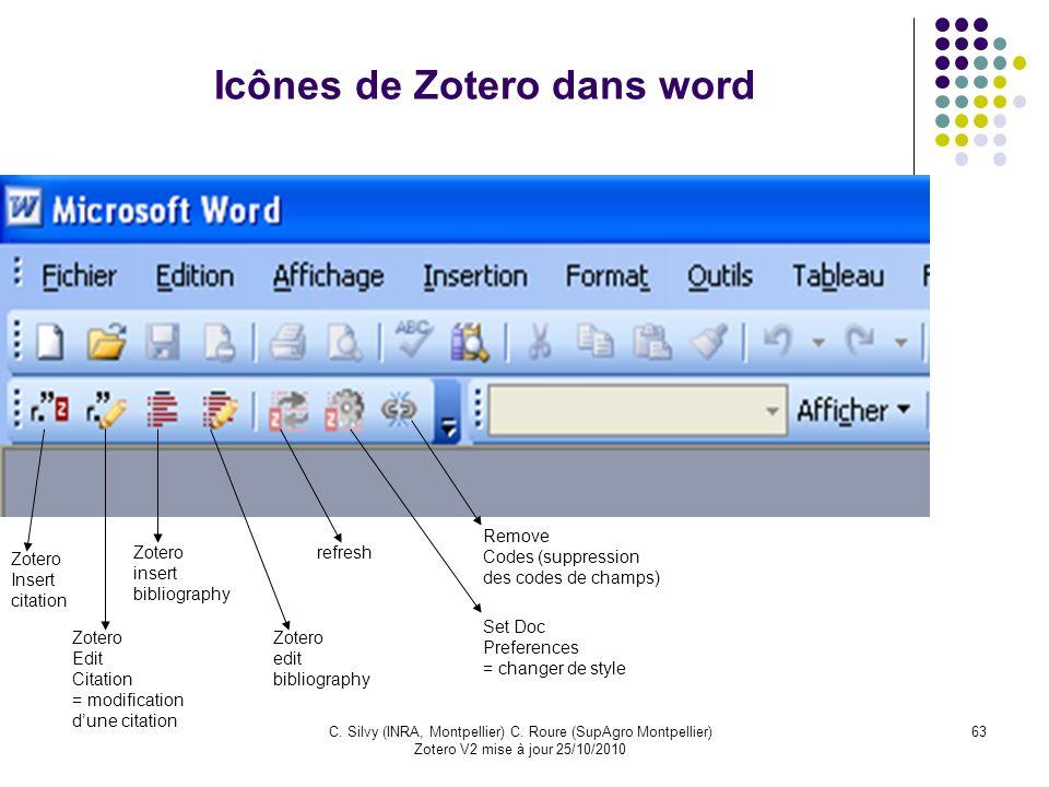 63C. Silvy (INRA, Montpellier) C. Roure (SupAgro Montpellier) Zotero V2 mise à jour 25/10/2010 Icônes de Zotero dans word Zotero Insert citation Zoter