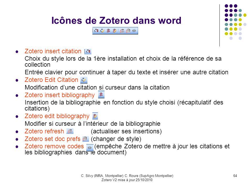 64C. Silvy (INRA, Montpellier) C. Roure (SupAgro Montpellier) Zotero V2 mise à jour 25/10/2010 Icônes de Zotero dans word Zotero insert citation Choix