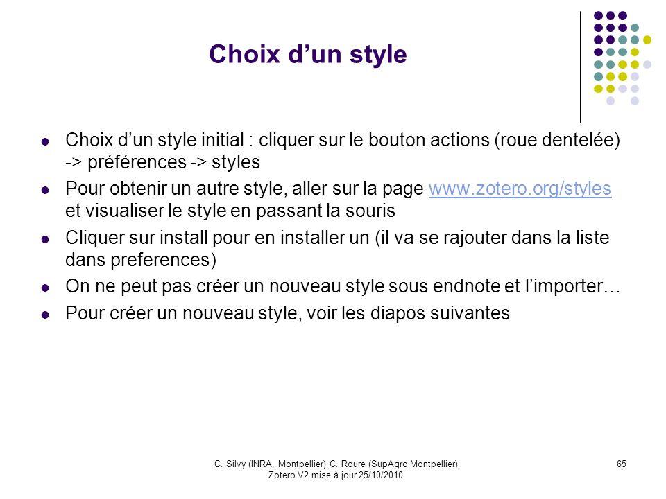 65C. Silvy (INRA, Montpellier) C. Roure (SupAgro Montpellier) Zotero V2 mise à jour 25/10/2010 Choix dun style Choix dun style initial : cliquer sur l
