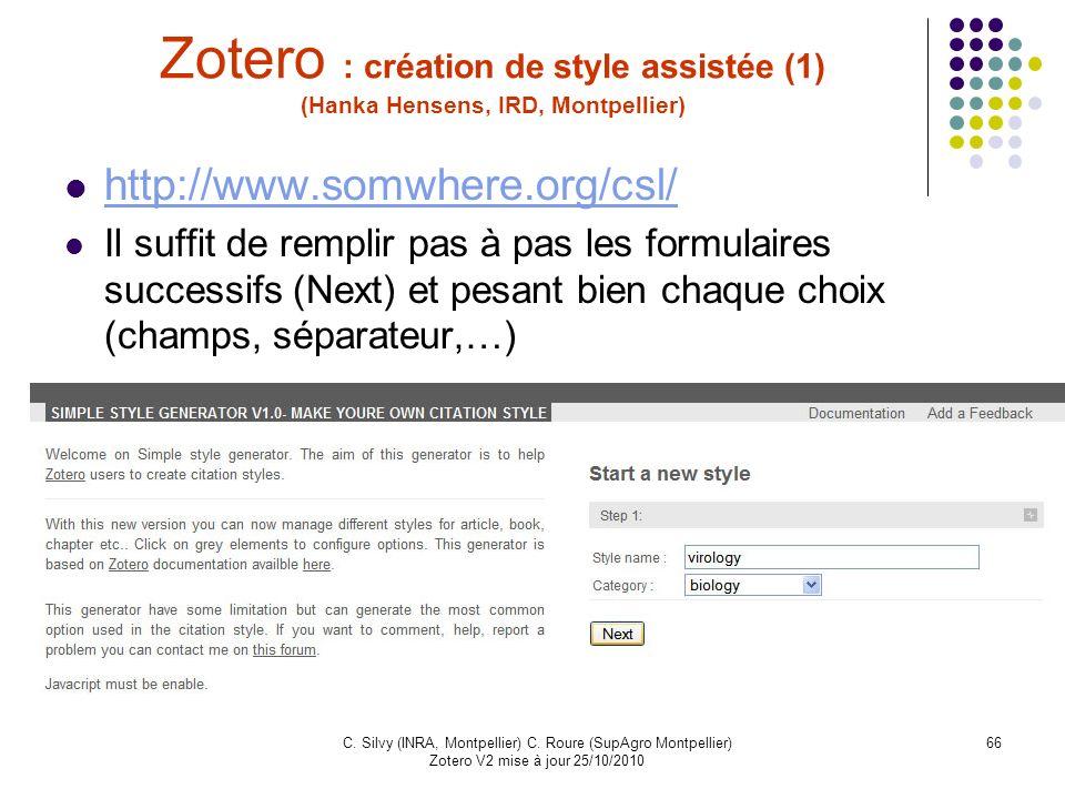 66C. Silvy (INRA, Montpellier) C. Roure (SupAgro Montpellier) Zotero V2 mise à jour 25/10/2010 Zotero : création de style assistée (1) (Hanka Hensens,