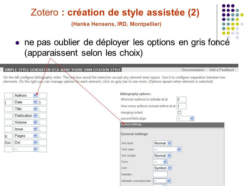 67C. Silvy (INRA, Montpellier) Formation Zotero 30/06/10 Zotero : création de style assistée (2) (Hanka Hensens, IRD, Montpellier) ne pas oublier de d