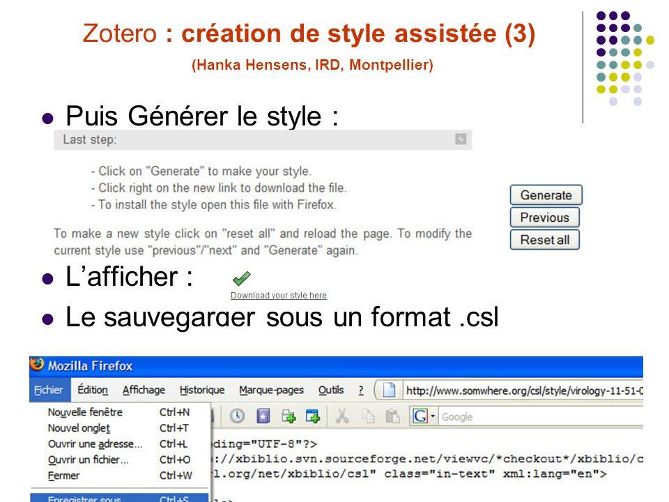 68C. Silvy (INRA, Montpellier) Formation Zotero 30/06/10 Zotero : création de style assistée (3) (Hanka Hensens, IRD, Montpellier) Puis Générer le sty
