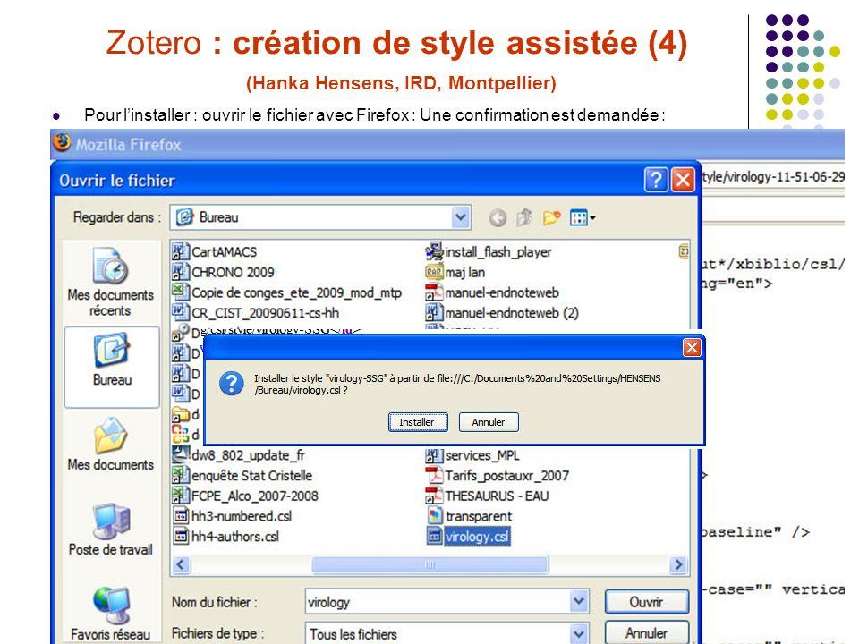 69C. Silvy (INRA, Montpellier) Formation Zotero 30/06/10 Zotero : création de style assistée (4) (Hanka Hensens, IRD, Montpellier) Pour linstaller : o