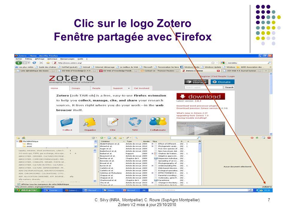7C. Silvy (INRA, Montpellier) C. Roure (SupAgro Montpellier) Zotero V2 mise à jour 25/10/2010 Clic sur le logo Zotero Fenêtre partagée avec Firefox