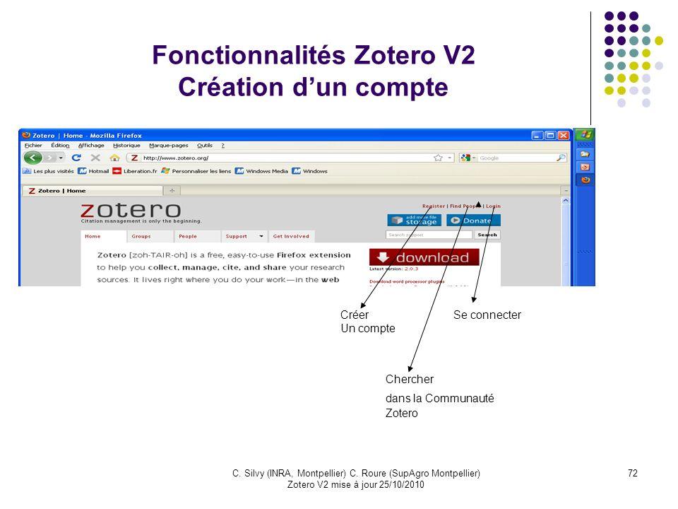 72C. Silvy (INRA, Montpellier) C. Roure (SupAgro Montpellier) Zotero V2 mise à jour 25/10/2010 Fonctionnalités Zotero V2 Création dun compte Créer Un