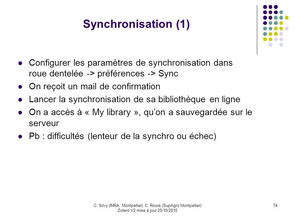 74C. Silvy (INRA, Montpellier) C. Roure (SupAgro Montpellier) Zotero V2 mise à jour 25/10/2010 Synchronisation (1) Configurer les paramètres de synchr