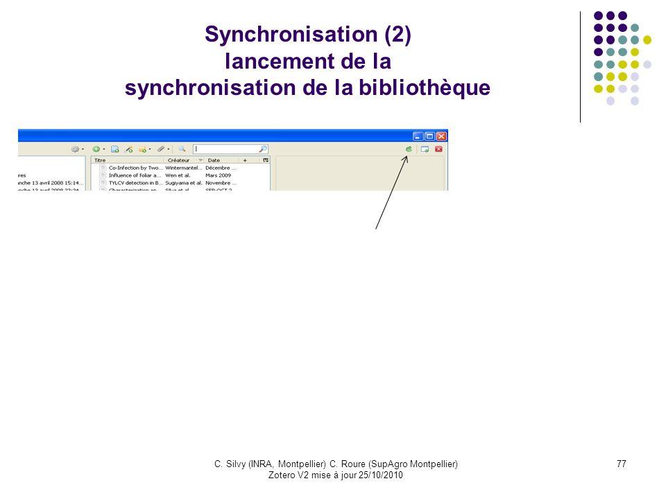 77C. Silvy (INRA, Montpellier) C. Roure (SupAgro Montpellier) Zotero V2 mise à jour 25/10/2010 Synchronisation (2) lancement de la synchronisation de