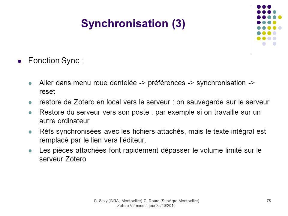 78C. Silvy (INRA, Montpellier) C. Roure (SupAgro Montpellier) Zotero V2 mise à jour 25/10/2010 Synchronisation (3) Fonction Sync : Aller dans menu rou