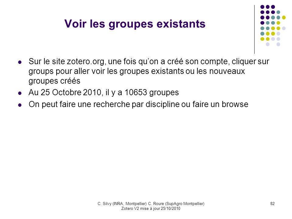 82C. Silvy (INRA, Montpellier) C. Roure (SupAgro Montpellier) Zotero V2 mise à jour 25/10/2010 Voir les groupes existants Sur le site zotero.org, une