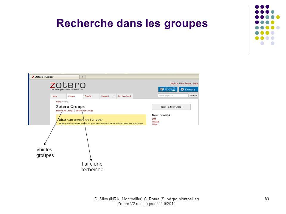 83C. Silvy (INRA, Montpellier) C. Roure (SupAgro Montpellier) Zotero V2 mise à jour 25/10/2010 Recherche dans les groupes Voir les groupes Faire une r