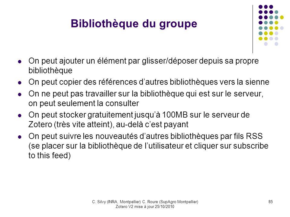 85C. Silvy (INRA, Montpellier) C. Roure (SupAgro Montpellier) Zotero V2 mise à jour 25/10/2010 Bibliothèque du groupe On peut ajouter un élément par g