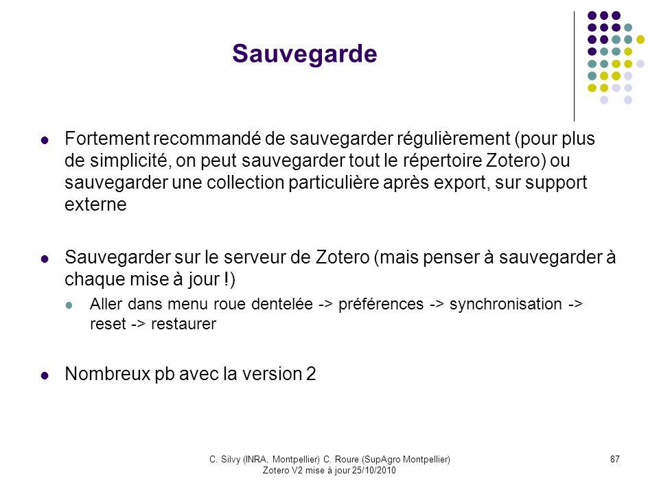 87C. Silvy (INRA, Montpellier) C. Roure (SupAgro Montpellier) Zotero V2 mise à jour 25/10/2010 Sauvegarde Fortement recommandé de sauvegarder régulièr