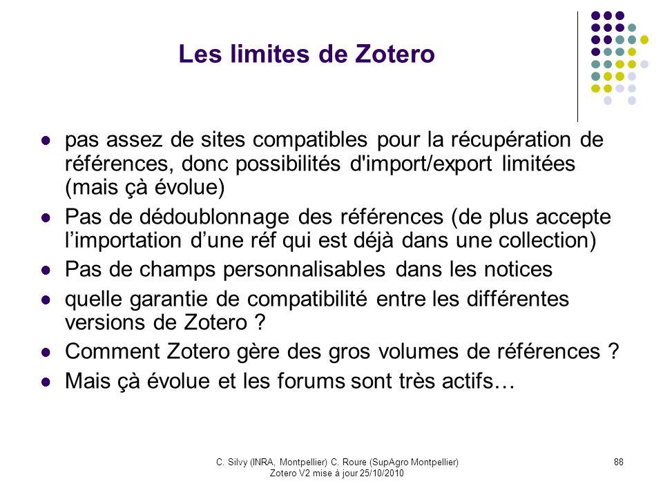 88C. Silvy (INRA, Montpellier) C. Roure (SupAgro Montpellier) Zotero V2 mise à jour 25/10/2010 Les limites de Zotero pas assez de sites compatibles po